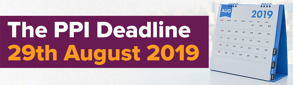 The PPI Deadline 29th August 2019