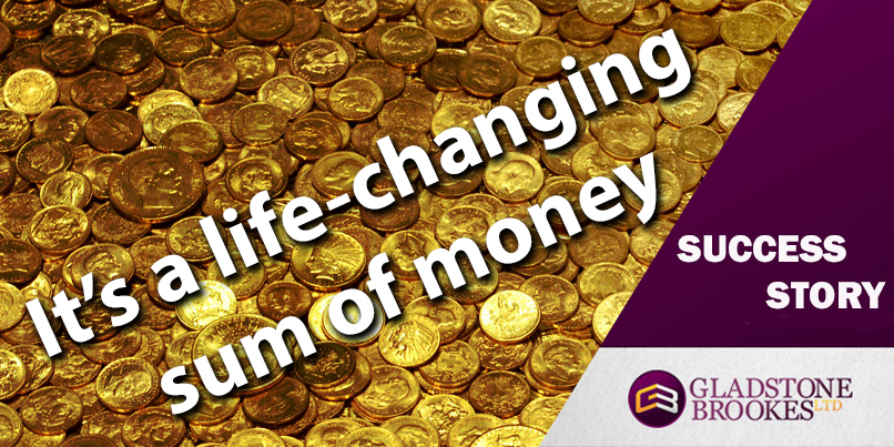 SUCCESS STORY – It's a life-changing sum of money!