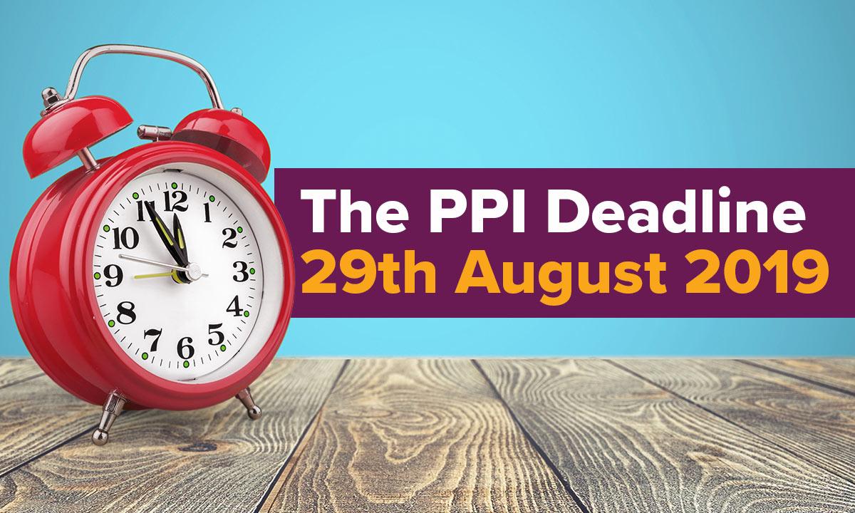 The PPI Deadline 29th August 2019